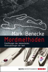 Mordmethoden: Neue spektakuläre Kriminalfälle - erzählt vom bekanntesten Kriminalbiologen der Welt