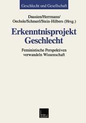 Erkenntnisprojekt Geschlecht: Feministische Perspektiven verwandeln Wissenschaft