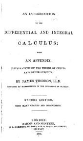 An Introduction to the Differential and Integral Calculus: With an Appendix Illustrative of the Theory of Curves and Other Subjects