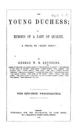 The Young Duchess Or Memoirs Of A Lady Of Quality A Sequel To Ellen Percy With Fifty Three Wood Engravings Book PDF