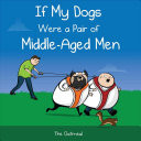 If My Dogs Were a Pair of Middle Aged Men