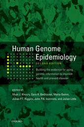 Human Genome Epidemiology, 2nd Edition: Building the evidence for using genetic information to improve health and prevent disease, Edition 2