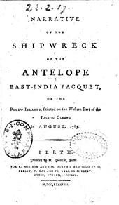 Narrative of the Shipwreck of the Antelope East-India Pacquet on the Pelew Islands ... in August 1783