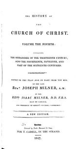 The History of the Church of Christ: Edited on the Plan and in Part from the Mss. of the Late Rev. Joseph Milner, Volume 4