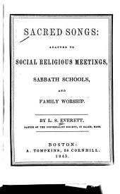 Sacred Songs: Adapted to Social Religious Meetings, Sabbath Schools, and Family Worship