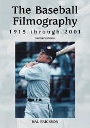 The Baseball Filmography  1915 through 2001  2d ed  PDF