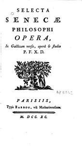 Selecta Senecae Philosophi opera: (Oeuvres choisies de Sénèque le Philosophe.)