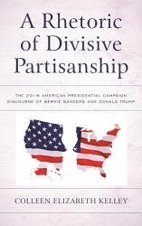 A Rhetoric Of Divisive Partisanship Book PDF