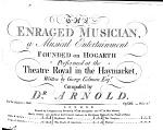 The Enraged Musician, a Musical entertainment founded on Hogarth ... written by G. Colman ... Op.xxxi
