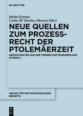 Neue Quellen zum Prozeßrecht der Ptolemäerzeit: Gerichtsakten aus der Trierer Papyrussammlung (P.Trier I)