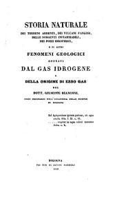 Storia naturale dei terreni ardenti, dei vulcani fangosi, delle sorgenti infiammabili dei pozzi idropirict e di altri fenomeni geologici operati dal gas idrogene e della origine di esso gas, del Dott. Giuseppe Bianconi ...