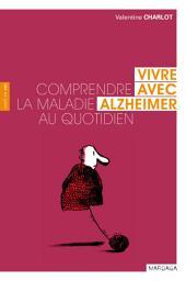 Vivre avec Alzheimer: Comprendre la maladie au quotidien