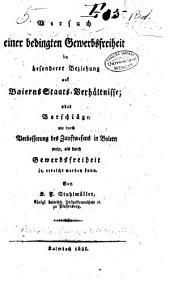 Versuch einer bedingten gewerbsfreiheit in besonderer beziehung auf Baierns staats-verhältnisse ...