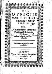 De officiis ... libri III. Item, de amicitia: De senectute: Paradoxa:&De somnio Scipionis, etc