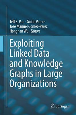 Exploiting Linked Data and Knowledge Graphs in Large Organisations PDF
