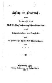 Lessing und Feuerbach oder Auswahl aus G. E. Lessing's theologischen Schriften: nebst Originalbeiträgen und Belegstellen aus L. Feuerbach's Wesen des Christenthums