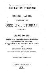 Législation ottomane: ou, Recueil des lois, réglements, ordonnances, traités, capitulations et autres documents officiels de l'Empire ottoman