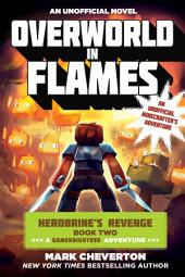 Overworld in Flames: Herobrine s Revenge Book Two (A Gameknight999 Adventure): An Unofficial Minecrafter s Adventure
