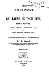Correspondance de Guillaume le Taciturne, prince d'Orange, publiée pour la première fois: suivie de pièces inédites sur l'assassinat de ce prince et sur les récompenses accordées par Philippe II à la famille de Balthazar Gérard