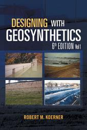 Designing with Geosynthetics - 6Th Edition: Volume 1