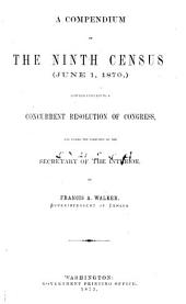 A Compendium of the Ninth Census (June 1, 1870): Compiled Pursuant to a Concurrent Resolution of Congress, and Under the Direction of the Secretary of the Interior