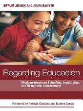 Regarding Educacion: Mexican-American Schooling, Immigration, and Bi-national Improvement