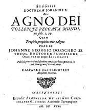 Synopsis doctrinae Johannis B. de agno Dei, tollente peccatu mundi, ex Jo. I. 29