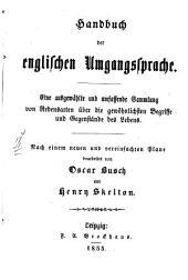Handbuch der englischen Umgangssprache: Nach einem neuen u. vereinfachten Plane bearb. von Oscar Busch u. Henry Skelton