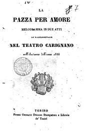 La pazza per amore melodramma in due atti da rappresentarsi nel Teatro Carignano nell'autunno dell'anno 1835 [Testo di Jacopo Ferretti, musica di Pietro Antonio Coppola]: Edizione 1