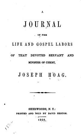 A Journal of the Life and Gospel Labors of that Devoted Servant and Minister of Christ  Joseph Hoag PDF