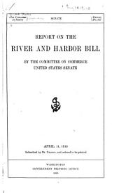 Report on the River and Harbor Bill by the Committee on Commerce, United States Senate ...