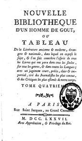 Nouvelle bibliothèque d'un homme de goût ou tableau de la litérature ancienne et moderne, étrangère et nationale: Volume4