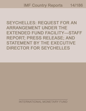 Seychelles  Request for An Arrangement Under the Extended Fund Facility Staff Report  Press Release  and Statement by the Executive Director for Seychelles PDF