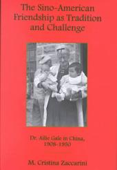 The Sino-American Friendship as Tradition and Challenge: Dr. Ailie Gale in China, 1908-1950