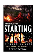 Survival Skills Book. Starting Fires Without Matches. Top 25 Methods How to Make a Fire