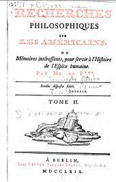Recherches philosophiques sur les Américains: ou, Mémoires intéressants pour servir à l'histoire de l'espèce humaine, Volume2