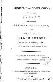 Principles of Government Deduced from Reason: Supported by English Experience, and Opposed to French Errors. By the Rev. R. Nares, ...