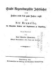 Stadt regensburgische Jahrbücher vom Jahre 1430 bis zum Jahre 1496: aus der Urquelle den königlichen Archiven und Registraturen zu Regensburg