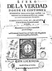 Libro de la verdad donde se contienen dozientos dialogos, que entre la verdad y el hombre se tratan, sobre la conversion del pecador