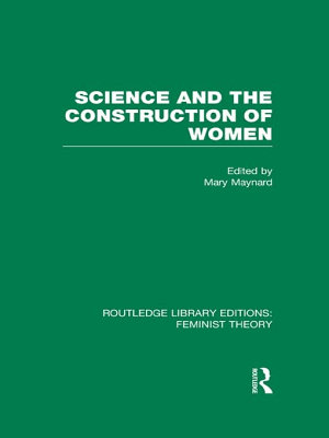 Science and the Construction of Women  RLE Feminist Theory