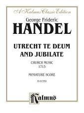 Utrecht Te Deum and Jubilate (1713) (Church Music): Miniature Score