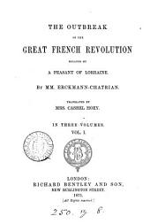 The outbreak of the great French revolution, by mm. Erckmann-Chatrian, tr. by mrs. C. Hoey [from pt. 1 and 2 of Histoire d'un paysan].