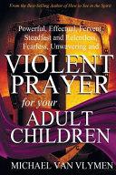 Violent Prayer for Your Adult Children