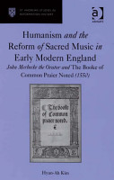 Humanism and the Reform of Sacred Music in Early Modern England PDF