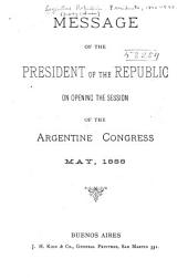 Message of the President of the Republic on Opening the Session of the Argentine Congress, May, 1888