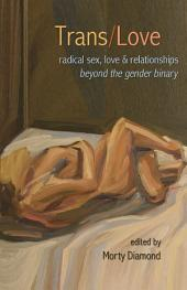 Trans/Love: Radical Sex, Love & Relationships Beyond the Gender Binary