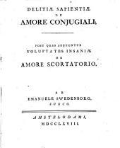 Delitiæ sapientiæ de amore conjugiali; post quas sequuntur Voluptates insaniæ de amore scortatorio