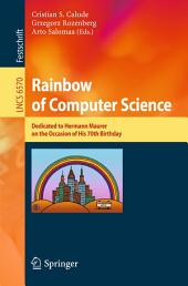 Rainbow of Computer Science: Essays Dedicated to Hermann Maurer on the Occasion of His 70th Birthday