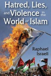 Hatred, Lies, and Violence in the World of Islam