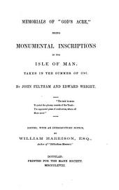 """Memorials of """"God's Acre,"""": Being Monumental Inscriptions in the Isle of Man, Taken in the Summer of 1797"""
